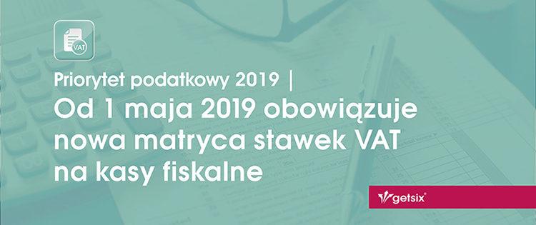 Od 1 maja 2019 obowiązuje nowa matryca stawek VAT na kasy fiskalne