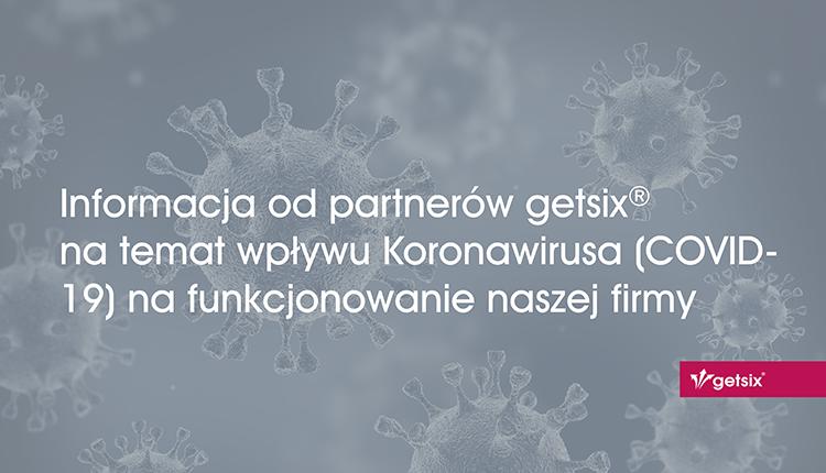 Informacja od partnerów getsix® na temat wpływu Koronawirusa (COVID-19) na funkcjonowanie naszej firmy