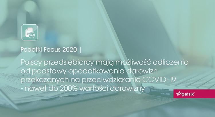 Polscy przedsiębiorcy mają możliwość odliczenia od podstawy opodatkowania darowizn przekazanych na przeciwdziałanie COVID-19 - nawet do 200% wartości darowizny