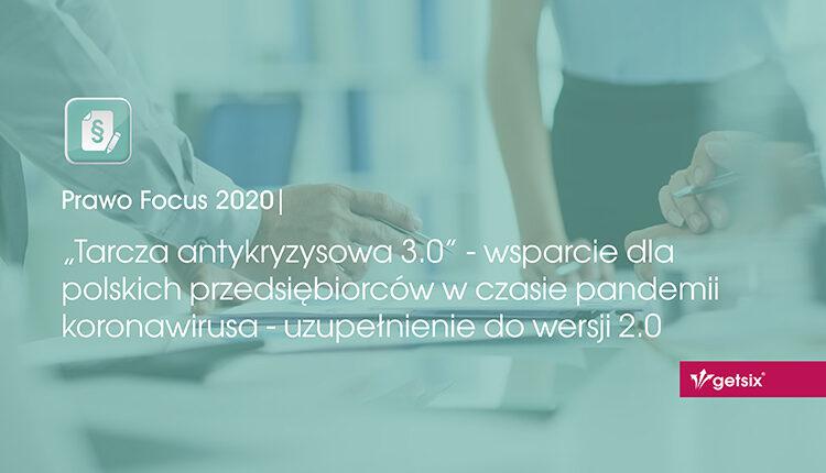 """""""Tarcza antykryzysowa 3.0"""" - wsparcie dla polskich przedsiębiorców w czasie pandemii koronawirusa - uzupełnienie do wersji 2.0"""