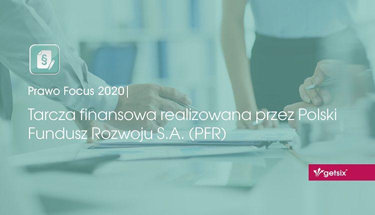 Tarcza finansowa realizowana przez Polski Fundusz Rozwoju S.A. (PFR)