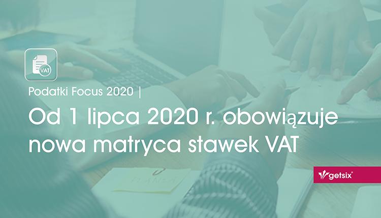 Od 1 lipca 2020 r. obowiązuje nowa matryca stawek VAT