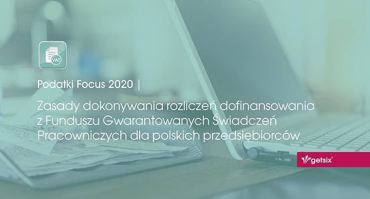 Zasady dokonywania rozliczeń dofinansowania z Funduszu Gwarantowanych Świadczeń Pracowniczych dla polskich przedsiębiorców