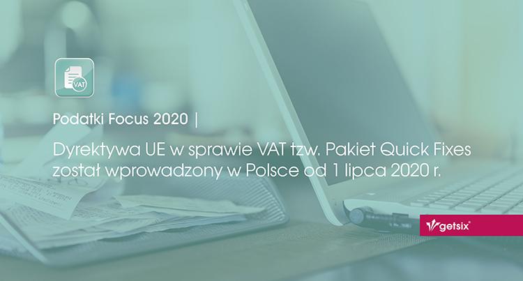 Dyrektywa UE w sprawie VAT tzw. Pakiet Quick Fixes został wprowadzony w Polsce od 1 lipca 2020 r.