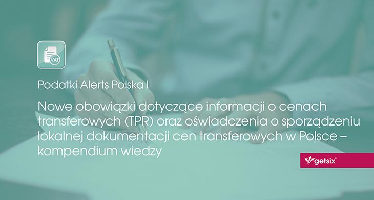 Nowe przepisy dotyczące informacji o cenach transferowych (TPR) oraz oświadczenia o sporządzeniu lokalnej dokumentacji cen transferowych w Polsce - kompendium wiedzy