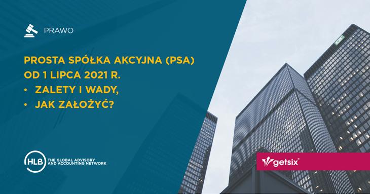 Prosta spółka akcyjna PSA od 1 lipca 2021 r. – zalety i wady, jak założyć